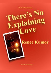 There's No Explaining Love by Renee Kumor